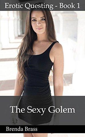 The Sexy Golem (Erotic Questing Book 1)