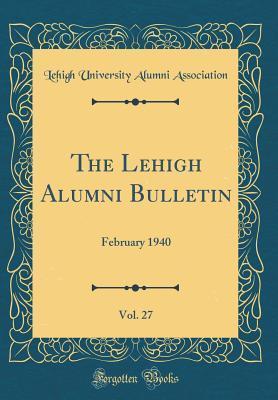 The Lehigh Alumni Bulletin, Vol. 27: February 1940