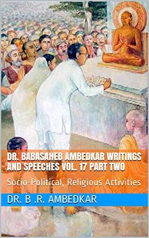 DR. BABASAHEB AMBEDKAR WRITINGS AND SPEECHES VOL. 17 PART TWO: Socio-Political, Religious Activities