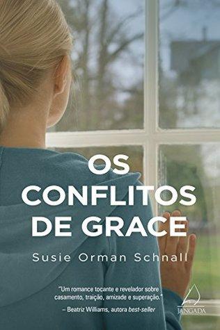 Os Conflitos de Grace: Um romance tocante e revelador sobre casamento, traição, amizade e superação