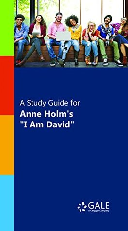 """A Study Guide for Anne Holm's """"I Am David"""" (Novels for Students)"""