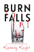 Burn Falls by Kimberly Knight