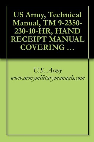 US Army, Technical Manual, TM 9-2350-230-10-HR, HAND RECEIPT MANUAL COVERING BASIC ISSUE ITEMS, (BII), AND ADDITI AUTHORIZATION LIST, (AAL), FOR ARMORED