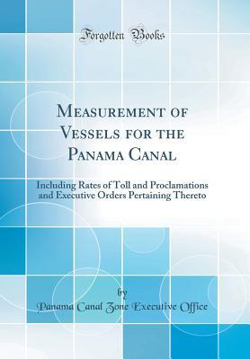 Measurement of Vessels for the Panama Canal: Including Rates of Toll and Proclamations and Executive Orders Pertaining Thereto