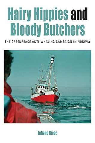 Hairy Hippies and Bloody Butchers: The Greenpeace Anti-Whaling Campaign in Norway