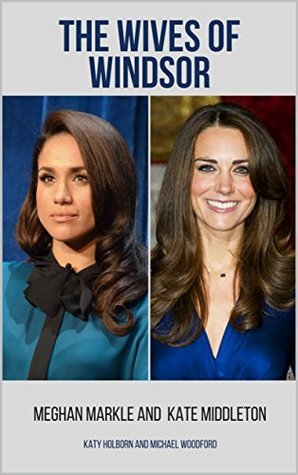 MEGHAN MARKLE AND KATE MIDDLETON: The Wives of Windsor - 2 Books in 1