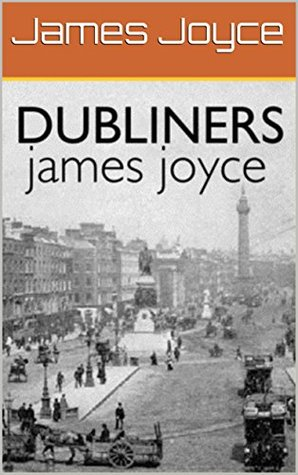 Dubliners: by James Joyce (Latest Annotated Version)