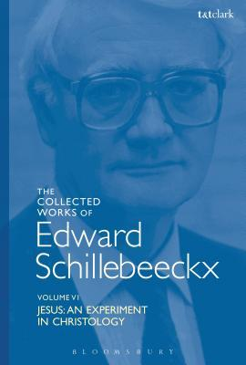 The Collected Works of Edward Schillebeeckx Volume 6: Jesus: An Experiment in Christology