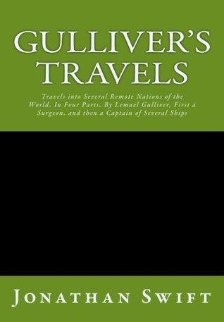 Gulliver's Travels: Travels into Several Remote Nations of the World. In Four Parts. By Lemuel Gulliver, First a Surgeon, and then a Captain of Several Ships