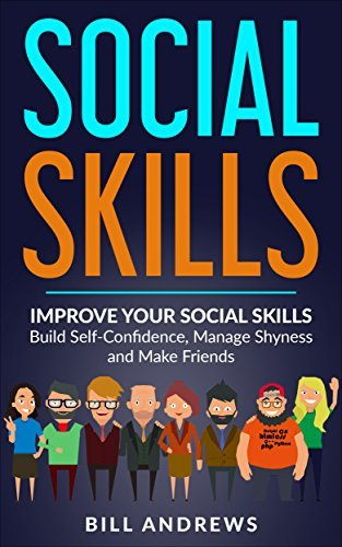 Social Skills: Improve Your Social Skills- Build Self-Confidence, Manage Shyness & Make Friends (Social Skills, Social Anxiety Series- Part 1)
