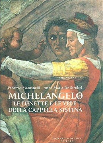 Michelangelo: Le lunette e la vele della Cappella Sistina