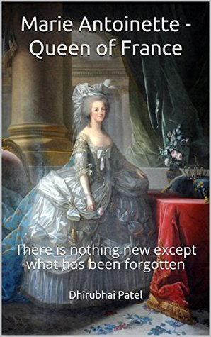 Marie Antoinette - Queen of France: There is nothing new except what has been forgotten