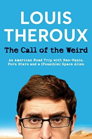 The Call of the Weird: An American Road Trip with Neo-Nazis, Porn Stars and One (Alleged) Space Alien