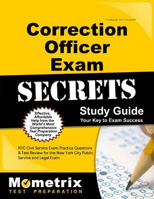 Correction Officer Exam Secrets Study Guide: NYC Civil Service Exam Practice Questions & Test Review for the New York City Correction Officer Exam