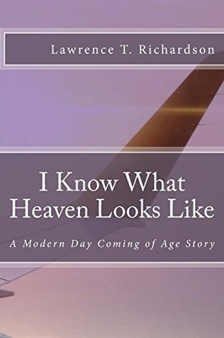 I Know What Heaven Looks Like by Lawrence T. Richardson