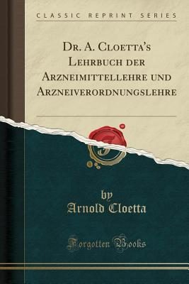 Dr. A. Cloetta's Lehrbuch Der Arzneimittellehre Und Arzneiverordnungslehre