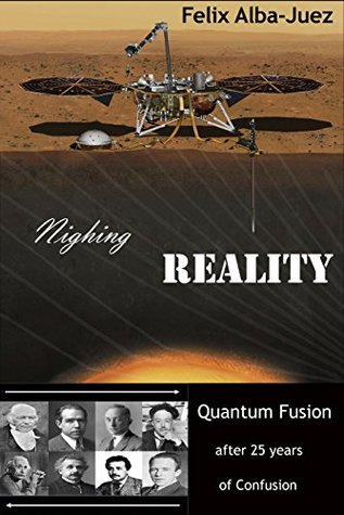 Nighing REALITY: Quantum Fusion after 25 years of Confusion (Quantum Physics free of Folklore, Book 3)