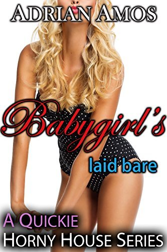 Babygirl's Laid Bare (TABOO Horny House Series)