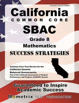California Common Core Sbac Grade 8 Mathematics Success Strategies Study Guide: Common Core Test Review for the California Smarter Balanced Assessments
