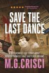 Save the Last Dance: A Bittersweet Love Story about Broken Promises and Shattered Dreams: 9781456630560