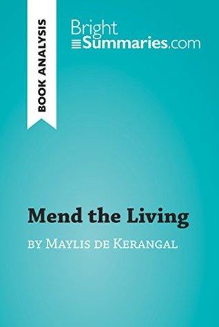Mend the Living by Maylis de Kerangal (Book Analysis): Detailed Summary, Analysis and Reading Guide (BrightSummaries.com)