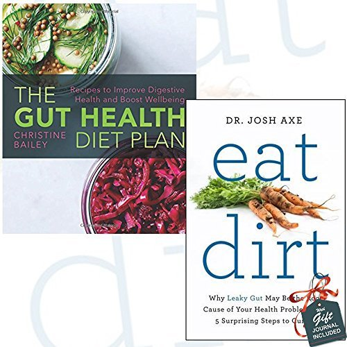 Gut Health Diet Plan and Eat Dirt 2 Books Bundle Collection With Gift Journal - Recipes to Improve Digestive Health and Boost Wellbeing, Why Leaky Gut May Be the Root Cause of Your Health Problems and 5 Surprising Steps to Cure It