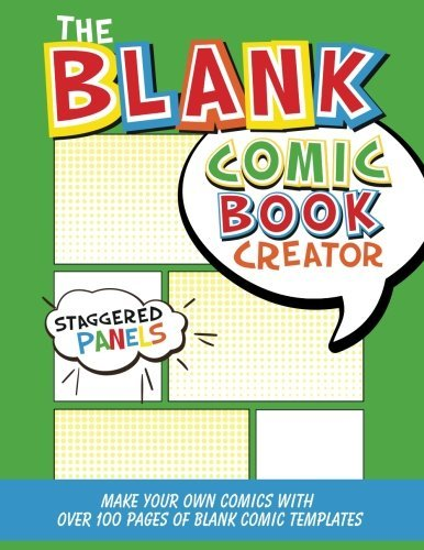 The Blank Comic Book Creator: Staggered Panels: Make Your Own Comics With Over 100 Pages of Blank Comic Templates (Blank Comic Books Collection)