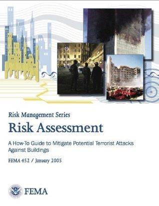 FEMA 452-Risk Assessment: A How-To Guide to Mitigate Potential Terrorist Attacks (Risk Management Series)