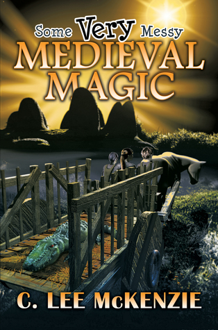 Some Very Messy Medieval Magic by C. Lee McKenzie