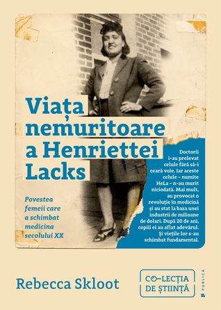 Viața nemuritoare a Henriettei Lacks. Povestea femeii care a schimbat medicina secolului XX
