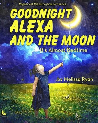 Goodnight Alexa and the Moon, It's Almost Bedtime: Personalized Children's Books, Personalized Gifts, and Bedtime Stories