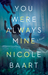 You Were Always Mine by Nicole Baart
