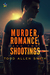 Murder, Romance, and Two Shootings by Todd Allen Smith