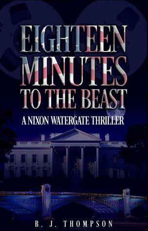 Eighteen Minutes to the Beast - A Nixon Watergate Thriller