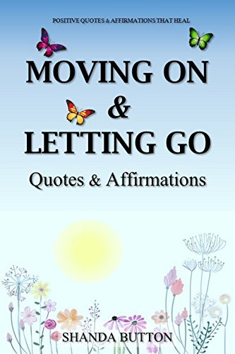 Moving On & Letting Go: Quotes & Affirmations