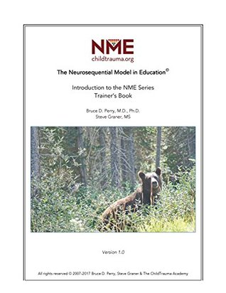 The Neurosequential Model in Education: Introduction to the NME Series: Trainer's Guide