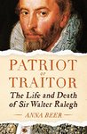 Patriot or Traitor: The Life and Death of Sir Walter Ralegh