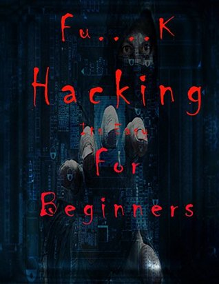 Fu.k Hacking-For Beginners_Easy Guide: The Ultimate Guide For Newbie Hackers
