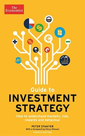Guide to Investment Strategy: How to understand markets, risk, rewards and behaviour (Economist Books)