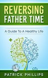 Reversing Father Time: A Guide To a Healthy Life