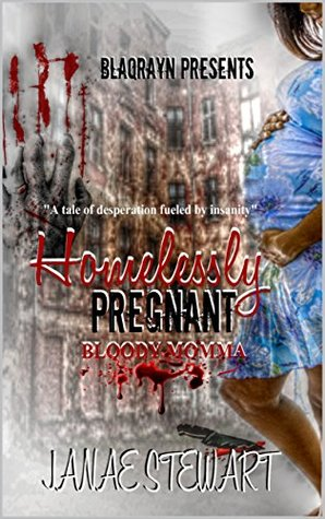 HOMELESSLY PREGNANT: Bloody Momma