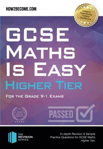 GCSE Maths Is Easy Higher Tier For the Grade 9-1 Exams: In-depth Revision & Sample Practice Questions for GCSE Maths Higher Tier.