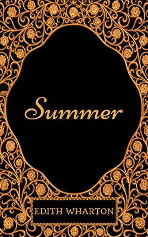 Summer: By Edith Wharton - Illustrated