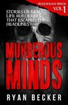 Murderous Minds Volume 1: Stories of Real Life Murderers That Escaped the Headlines