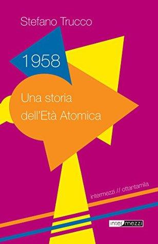 1958. Una storia dell'Età Atomica