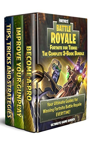 Fortnite For Teens: The Complete 3-Book Bundle - Your Ultimate Guides for Winning Fortnite Battle Royale EVERYTIME!