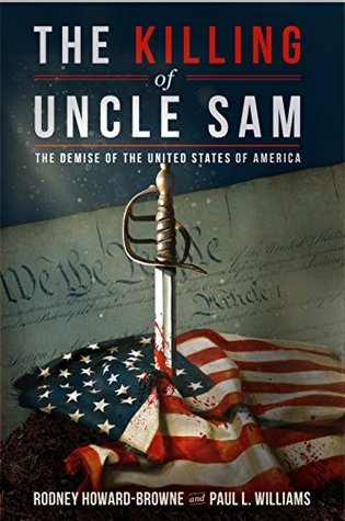 The Killing of Uncle Sam : The Demise of the United States of America