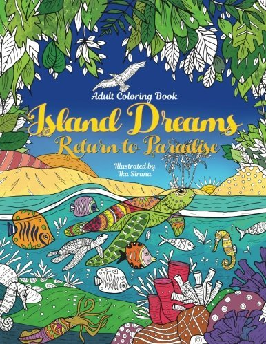 Adult Coloring Book: Island Dreams - Return to Paradise: Vacation, Summer and Beach. Relax with Gorgeous Illustrations