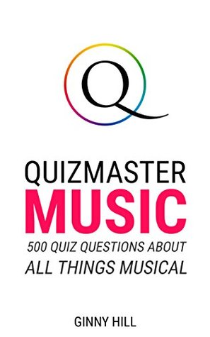 Quizmaster Music: Quiz Questions and Answers about Songs, Albums, Singers, Artists, Bands, Pop, Classical, Rock and much, much more!
