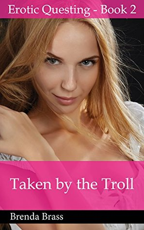 Taken by the Troll (Erotic Questing Book 2)